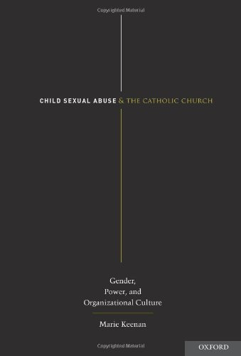 Child Sexual Abuse and the Catholic Church: Gender, Power, and Organizational Culture by Marie Keenan (July 2013)